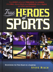 True Heroes of Sports: Discovering the Heart of a Champion  -              By: Steve Riach