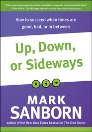 Up, Down, or Sideways: How to Succeed When Times Are Good, Bad, or In Between - eBook  -     By: Mark Sanborn