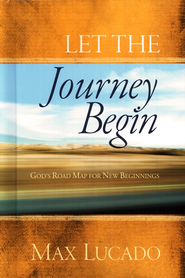 Let the Journey Begin: God's Road Map for New  Beginnings  -              By: Max Lucado