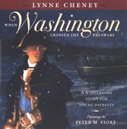 When Washington Crossed the Delaware: A Wintertime Story for Young Patriots - eBook  -     By: Lynne Cheney