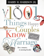 1,001 Things Happy Couples Know About Marriage: Like Love, Romance & Morning Breath  -              By: Harry H. Harrison Jr.