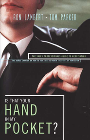 Is That Your Hand in My Pocket?: The Sales Professional's Guide to Negotiating  -              By: Ron Lambert, Tom Parker