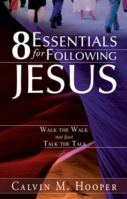 8 Essentials for Following Jesus: How to Walk the Walk not just Talk the Talk - eBook  -     By: Calvin M. Hooper