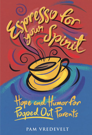 Espresso for Your Spirit: Hope and Humor for Pooped-Out Parents - eBook  -     By: Pam Vredevelt