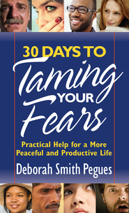 30 Days to Taming Your Fears: Practical Help for a More Peaceful and Productive Life - eBook  -     By: Deborah Smith Pegues