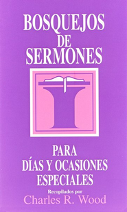 Bosquejos de Sermones para Días y Ocasiones Especiales  (Sermon Outlines for Special Days and Occasions)  -     By: Charles R. Wood