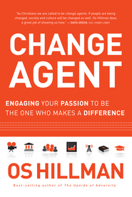 Change Agent: Engaging your passion to be the one who makes a difference - eBook  -     By: Os Hillman