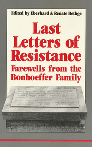 Last Letters of Resistance   -     By: Bonhoeffer Family Members