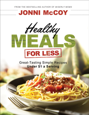 Healthy Meals for Less: Great-Tasting Simple Recipes Under $1 a Serving - eBook  -     By: Jonni McCoy