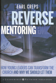 Reverse Mentoring: How Young Leaders Can Transform the Church and Why We Should Let Them  -     By: Earl Creps