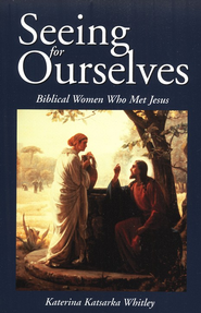 Seeing for Ourselves: Biblical Women Who Met Jesus   -     By: Katerina Katsarka Whitley