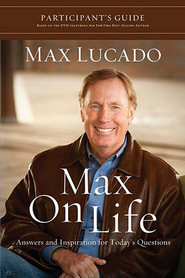 Max on Life Participant's Guide: Answers and Inspiration for Life's Questions - eBook  -     By: Max Lucado