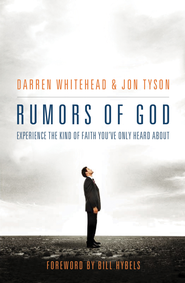 Rumors of God: Experience the Kind of Faith You've Only Heard About - eBook  -     By: Darren Whitehead, Jon Tyson