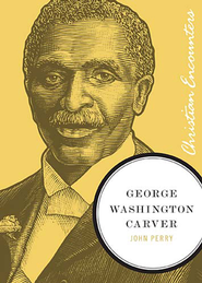 George Washington Carver - eBook  -     By: John Perry