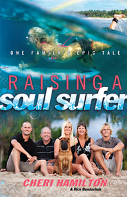 Raising a Soul Surfer: One Family's Epic Tale - eBook  -     By: Cheri Hamilton, Rick Bundschuh