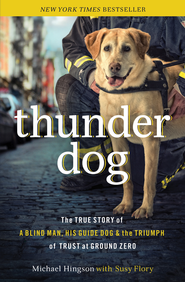 Thunder Dog: The True Story of a Blind Man, His Guide Dog, and the Triumph of Trust at Ground Zero - eBook  -     By: Michael Hingson, Susy Flory