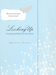 Looking Up Devotional Journal: Trusting God with Your Every Need  -     By: Beth Moore