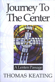 Journey to the Center:  A Lenten Passage    -     By: Thomas Keating