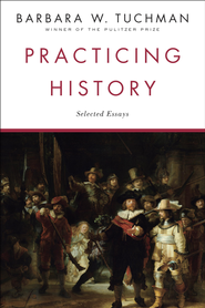Practicing History: Selected Essays - eBook  -     By: Barbara W. Tuchman