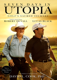 Seven Days in Utopia: Golf's Sacred Journey - eBook  -     By: David L. Cook