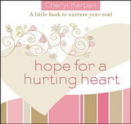 Hope For A Hurting Heart: A Little Book to Nurture Your Soul  -     By: Cheryl Karpen