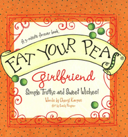 Eat Your Peas, Girlfriend: Simple Truths and Happy Insights  -     By: Cheryl Karpen