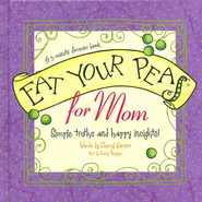 Eat Your Peas, Mom: Simple Truths and Happy Insights  -     By: Cheryl Karpen