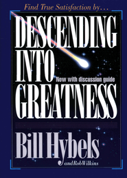 Descending Into Greatness - eBook  -     By: Bill Hybels, Rob Wilkins