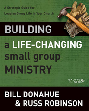Building a Life-Changing Small Group Ministry: A Strategic Guide for Leading Group Life in Your Church - eBook  -     By: Bill Donahue, Russ G. Robinson