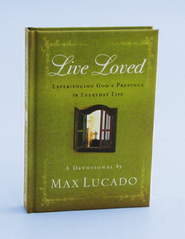 Live Loved: Experiencing God's Presence in Everyday Life  -              By: Max Lucado