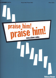 Praise Him! Praise Him! Easy Piano Solos   -     By: Rebecca Bonam