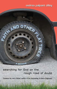 Faith and Other Flat Tires: Searching for God on the Rough Road of Doubt - eBook  -     By: Andrea Palpant Dilley