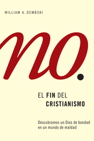 El fin del cristianismo: Como encontrar a un Dios bueno en un mundo malo - eBook  -     By: William A. Dembski
