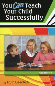 You CAN Teach Your Child Successfully, Paperback   -              By: Ruth Beechick