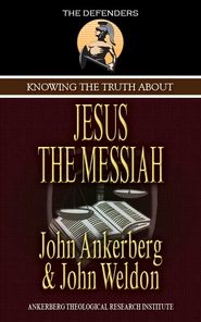Knowing the Truth About Jesus the Messiah - eBook  -     By: John Ankerberg, John Weldon