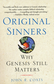 Original Sinners: Why Genesis Still Matters   -     By: John R. Coats