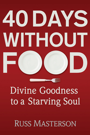 40 Days without Food: Divine Goodness to a Starving Soul - eBook  -     By: Russ Masterson