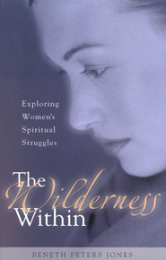 Wilderness Within: Exploring Women's Spiritual Struggles   -     By: Beneth Peters Jones