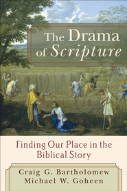 Drama of Scripture, The: Finding Our Place in the Biblical Story - eBook  -     By: Craig G. Bartholomew, Michael W. Goheen