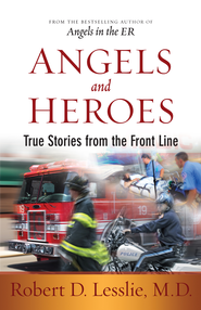 Angels and Heroes: True Stories from the Front Line - eBook  -     By: Robert D. Lesslie M.D.