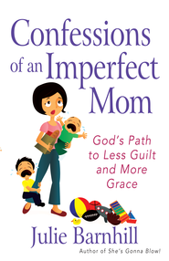Confessions of an Imperfect Mom: God's Path to Less Guilt and More Grace - eBook  -     By: Julie Ann Barnhill