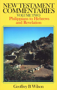 Philippians to Hebrews and Revelation: New Testament Commentary Series  -     By: Geoffrey B. Wilson