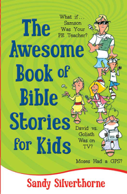 Awesome Book of Bible Stories for Kids, The: What If... *Samson was your PE teacher? *David vs. Goliath was on TV? *Moses had a GPS? - eBook  -     By: Sandy Silverthorne