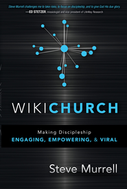 WikiChurch: Making discipleship engaging, empowering, and viral - eBook  -     By: Steve Murrell