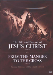 The Life and Passion of Jesus Christ/From the Manger     to the Cross, Silent Screen Classics on DVD  -