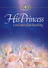 His Princess: Love Letters from Your King - eBook  -     By: Sheri Rose Shepherd