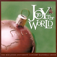 Joy To The World CD   -              By: Bob Jones University Concert Handbell Choir