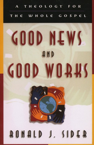 Good News and Good Works: A Theology for the Whole Gospel - eBook  -     By: Ronald J. Sider