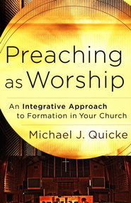 Preaching as Worship: An Integrative Approach to Formation in Your Church - eBook  -     By: Michael J. Quicke