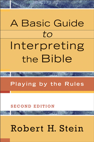 Basic Guide to Interpreting the Bible, A: Playing by the Rules - eBook  -     By: Robert H. Stein